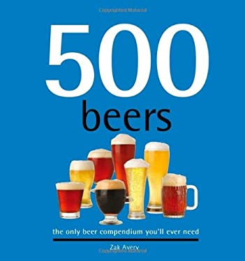 500 Beers: The Only Beer Compendium You'll Ever Need 9781416207887