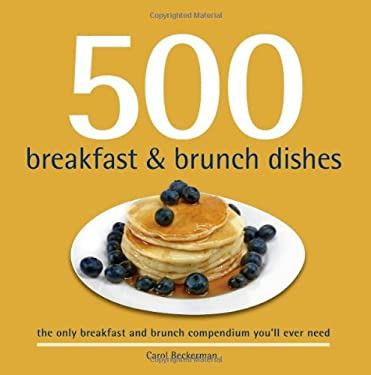 500 Breakfast & Brunch Dishes: The Only Compendium of Breakfast and Brunch Dishes You'll Ever Need 9781416206200