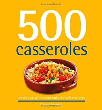 500 Casseroles: The Only Casserole Compendium You'll Ever Need 9781416207696