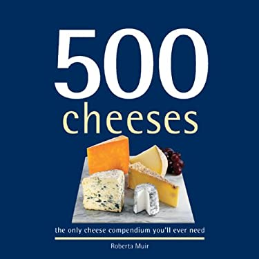 500 Cheeses: The Only Cheese Compendium Youll Ever Need 9781416207863