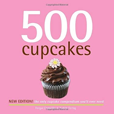 500 Cupcakes: The Only Cupcake Compendium You'll Ever Need 9781416206316