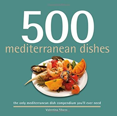 500 Mediterranean Dishes: The Only Compendium of Mediterranean Dishes You'll Ever Need 9781416206194