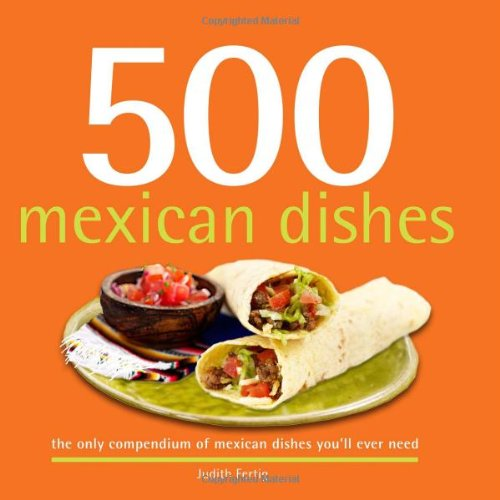 500 Mexican Dishes: The Only Compendium of Mexican Dishes You'll Ever Need 9781416207870