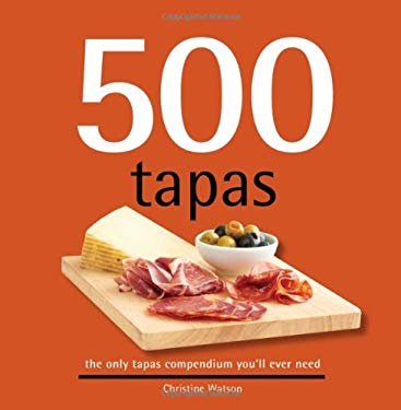 500 Tapas: The Only Tapas Compendium You'll Ever Need 9781416206538