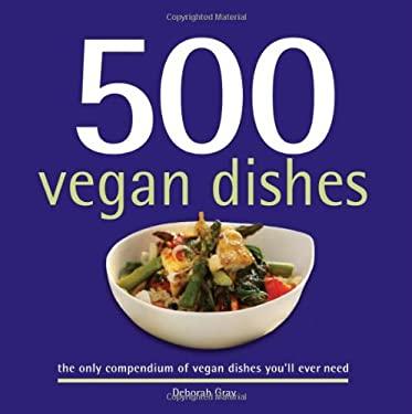 500 Vegan Dishes: The Only Compendium of Vegan Dishes You'll Ever Need 9781416206361