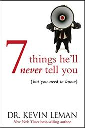 7 Things He'll Never Tell You: But You Need to Know