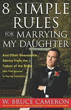 8 Simple Rules for Marrying My Daughter: And Other Reasonable Advice from the Father of the Bride (Not That Anyone Is Paying Attention) 9781416558910