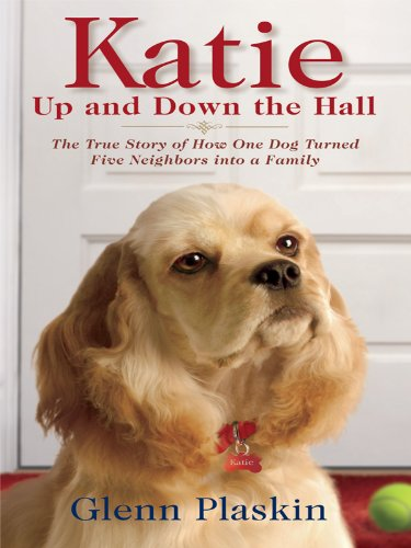 Katie Up and Down the Hall: The True Story of How One Dog Turned Five Neighbors Into a Family 9781410429575