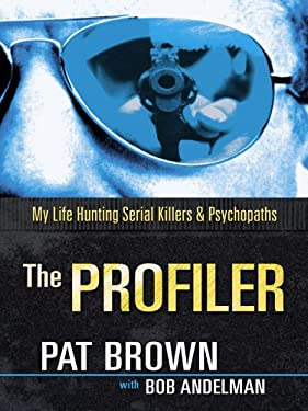 The Profiler: My Life Hunting Serial Killers and Psychopaths 9781410429810