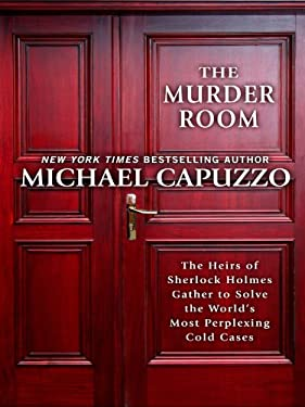 The Murder Room: The Heirs of Sherlock Homes Gather to Solve the World's Most Perplexing Cold Cases 9781410430960