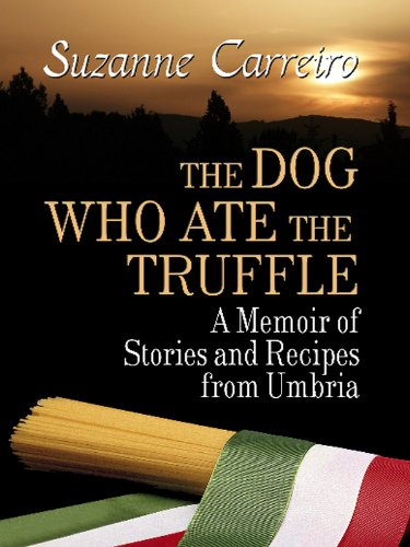 The Dog Who Ate the Truffle: A Memoir of Stories and Recipes from Umbria 9781410432346