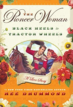 The Pioneer Woman: Black Heels to Tractor Wheels -- A Love Story 9781410437747
