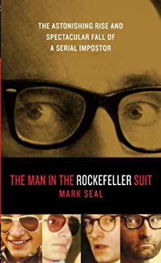 The Man in the Rockefeller Suit: The Astonishing Rise and Spectacular Fall of a Serial Imposter 9781410441089