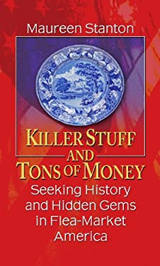 Killer Stuff and Tons of Money: Seeking History and Hidden Gems in Flea-Market America 9781410441249