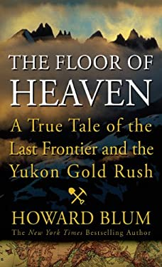 The Floor of Heaven: A True Tale of the American West and the Yukon Gold Rush 9781410441256