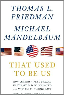 That Used to Be Us: How America Fell Behind in the World We Invented and How We Can Come Back 9781410441287