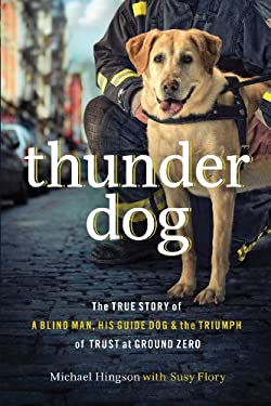 Thunder Dog: The True Story of a Blind Man, His Guide Dog, and the Triumph of Trust at Ground Zero 9781410441300