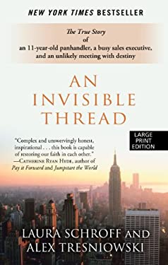 An Invisible Thread: The True Story of an 11-Year-Old Panhandler, a Busy Sales Executive, and an Unlikely Meeting with Destiny (Wheeler Large Print Bo