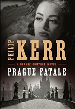 Prague Fatale (Bernie Gunther Novels) 9781410448569