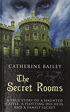 The Secret Rooms: A True Story of a Haunted Castle, a Plotting Duchess, and a Family Secret (Thorndike Press Large Print Peer Picks)