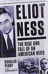 Eliot Ness: The Rise and Fall of an American Hero (Thorndike Large Print Crime Scene) 22706353