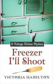 Freezer I'Ll Shoot (A Vintage Kitchen Mystery) 22720470