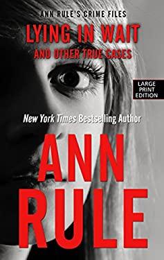 Lying In Wait (Ann Rule's Crime Files)
