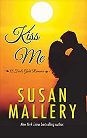 Kiss Me (A Fool's Gold Romance) 22945429
