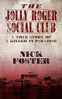 The Jolly Roger Social Club: A True Story of a Killer in Paradise (Thorndike Press Large Print Bill's Bookshelf) - Foster, Nick