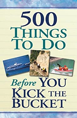 500 Things to Do Before You Kick the Bucket 9781412777971