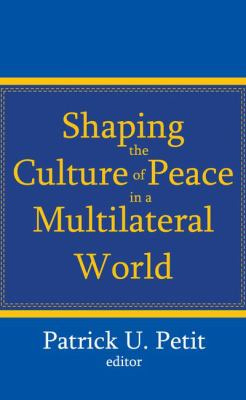 Shaping the Culture of Peace in a Multilateral World 9781412810937