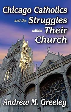 Chicago Catholics and the Struggles Within Their Church 9781412814799