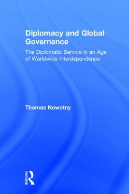 Diplomacy and Global Governance: The Diplomatic Service in an Age of Worldwide Interdependence 9781412818445