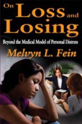 On Loss and Losing: Beyond the Medical Model of Personal Distress 9781412842501