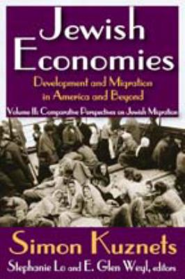 Jewish Economies (Volume 2): Development and Migration in America and Beyond: Comparative Perspectives on Jewish Migration 9781412842709