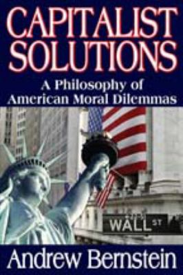 Capitalist Solutions: A Philosophy of American Moral Dilemmas 9781412842945