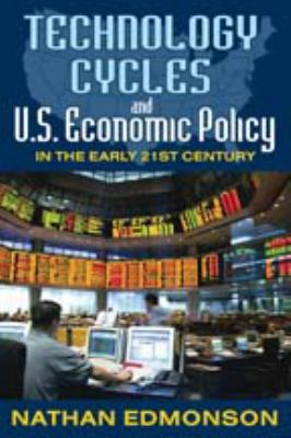 Technology Cycles and U.S. Economic Policy in the Early 21st Century 9781412843058