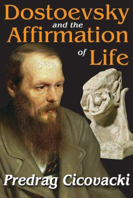 Dostoevsky and the Affirmation of Life 9781412846066