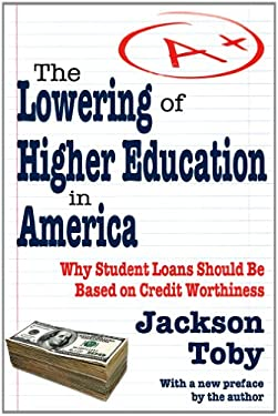 The Lowering of Higher Education in America: Why Student Loans Should Be Based on Credit Worthiness 9781412846240
