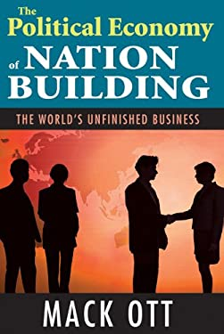 The Political Economy of Nation Building: The World's Unfinished Business 9781412847421
