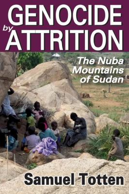 Genocide by Attrition: The Nuba Mountains of Sudan 9781412847506