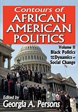 Contours of African American Politics: Black Politics and the Dynamics of Social Change 9781412847766