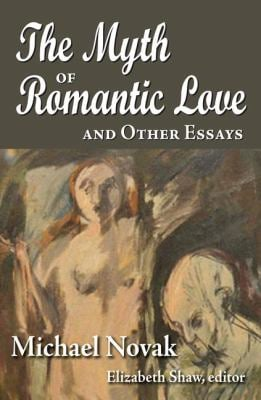 The Myth of Romantic Love and Other Essays 9781412847797