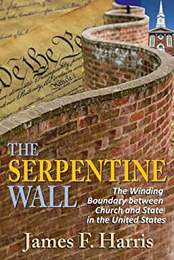 The Serpentine Wall: The Winding Boundary Between Church and State in the United States 9781412849708