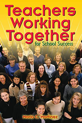 Teachers Working Together for School Success 9781412906135