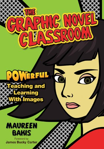The Graphic Novel Classroom: Powerful Teaching and Learning with Images 9781412936842