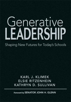 Generative Leadership: Shaping New Futures for Today's Schools 9781412953016