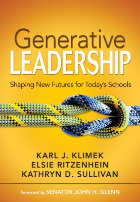 Generative Leadership: Shaping New Futures for Today's Schools 9781412953023