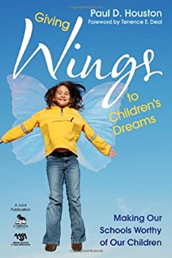Giving Wings to Children's Dreams: Making Our Schools Worthy of Our Children 9781412980357