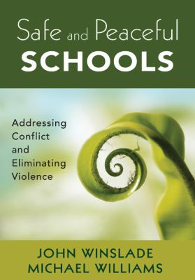 Safe and Peaceful Schools: Addressing Conflict and Eliminating Violence 9781412986755